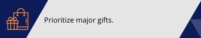 Prioritize major gifts