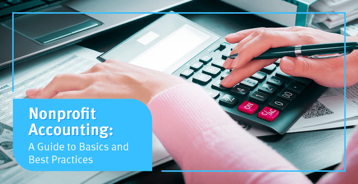 Learn more about nonprofit accounting with this guide to the basics and best practices.