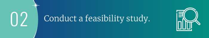 Step 2 Conduct a Feasibility Study